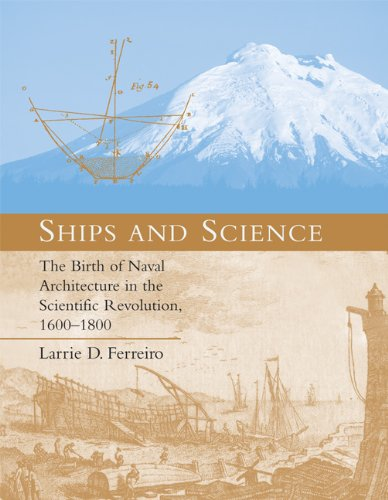 Ships and Science: The Birth of Naval Architecture in the Scientific Revolution' 1600-1800