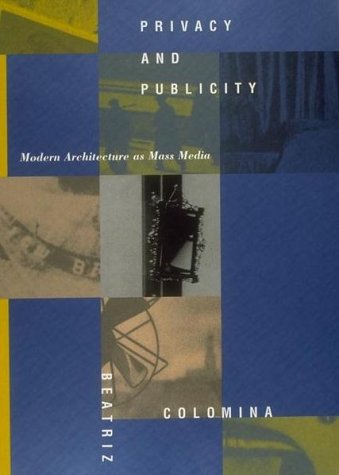 Privacy and Publicity: Modern Architecture as Mass Media (New edition)