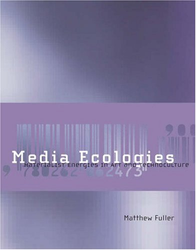 Media Ecologies: Materialist Energies in Art and Technoculture (New edition)