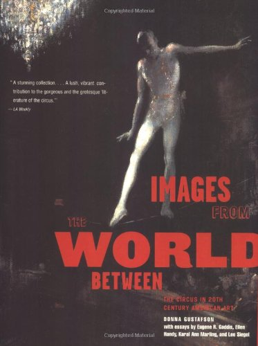 Images from the World Between: The Circus in Twentieth-century American Art (New edition)