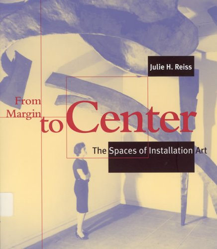 From Margin to Center: The Spaces of Installation Art (New edition)