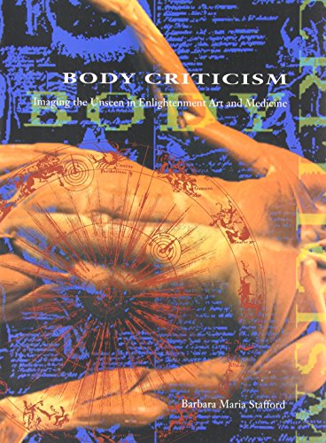 Body Criticism: Imaging the Unseen in Enlightenment Art and Medicine (New edition)