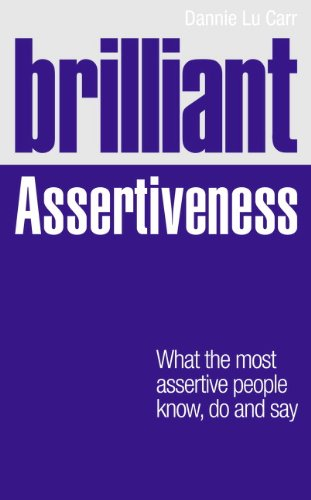 Brilliant Assertiveness: What the Most Assertive People Know' Do and Say