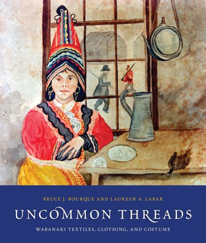 Uncommon Threads: Wabanaki Textiles' Clothing' and Costumes