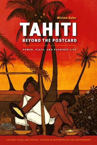Tahiti Beyond the Postcard: Power' Place' and Everyday Life