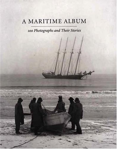 A Maritime Album: 100 Photographs and Their Stories (New edition)