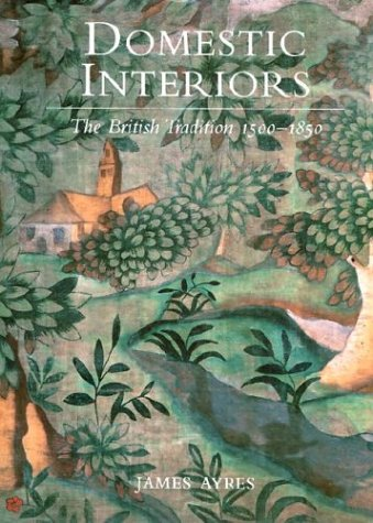 Domestic Interiors: The British Tradition 1500-1850 (2nd Revised edition)