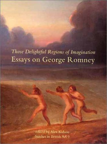 Those Delightful Regions of Imagination: Essays on George Romney