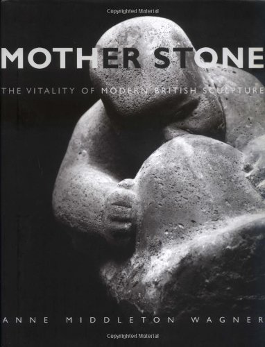 Mother Stone : The Vitality of Modern British Sculpture