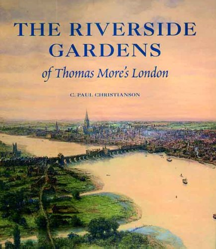 The Riverside Gardens of Thomas Mores London (annotated edition)