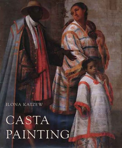 Casta Painting: Images of Race in Eighteenth-century Mexico (New edition)