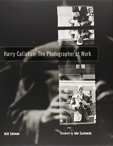 Harry Callahan: The Photographer at Work