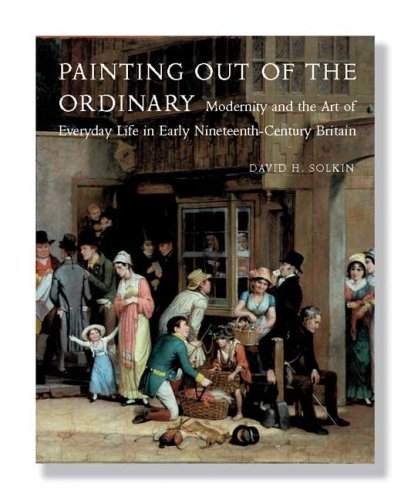 Painting Out of the Ordinary: Modernity and the Art of Everyday Life in Early Nineteenth-century Britain
