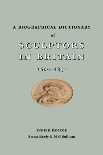 A Biographical Dictionary of Sculptors in Britain' 1660-1851