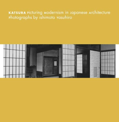 Katsura - Picturing Modernism in Traditional Architecture: Photographs by Yasuhiro Ishimoto