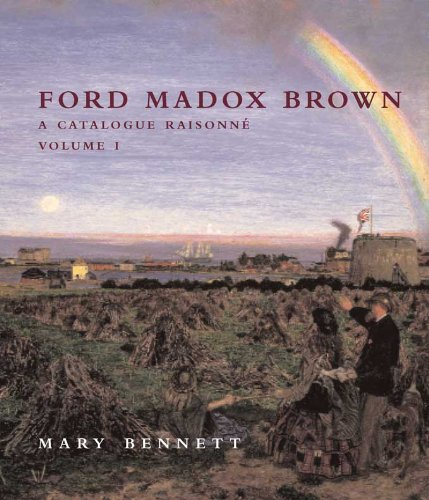Ford Madox Brown: A Catalogue Raisonne: v. 1 & 2