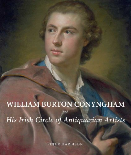 William Burton Conyngham and His Irish Circle of Antiquarian