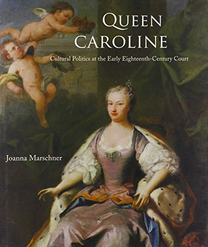 Queen Caroline: Cultural Politics at the Early Eighteenth-Century Court (Paul Mellon Centre for Studies in British Art)