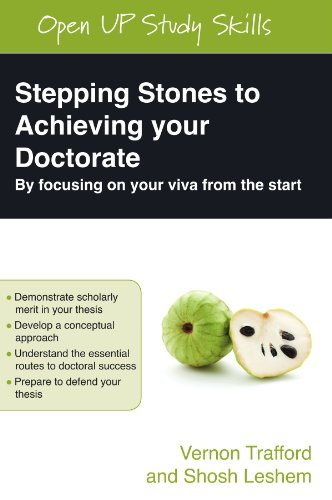 Stepping Stones to Achieving Your Doctorate : By Focusing on Your Viva from the Start