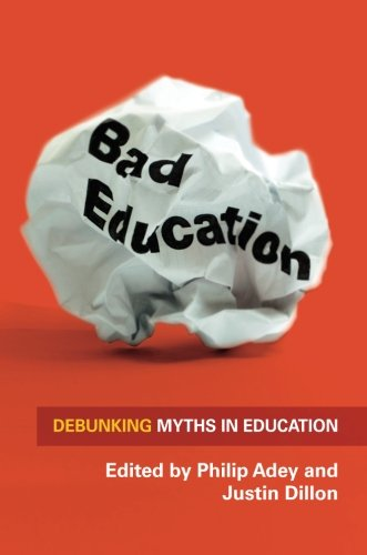 Bad Education: Debunking Myths in Education