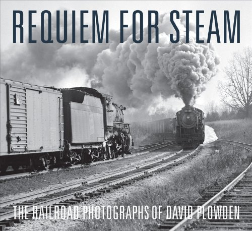Requiem for Steam: The Railroad Photographs of David Plowden