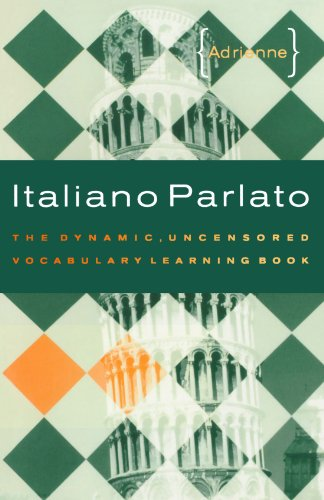 Italiano Parlato: The Dynamic' Uncensored Vocabulary Learning Book