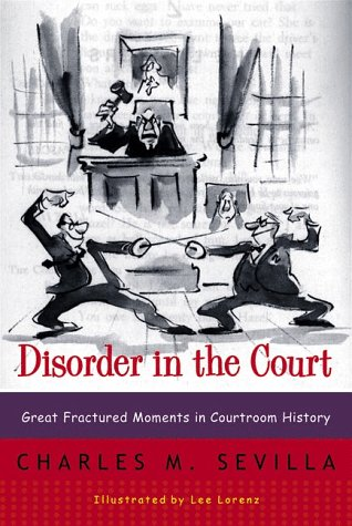 Disorder in the Court: Great Fractured Moments in Courtroom History (New edition)