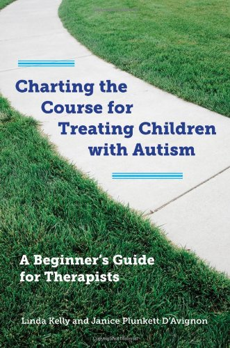 Charting the Course for Treating Children with Autism: A Beginners Guide for Therapists