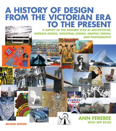 A History of Design from the Victorian Era to the Present: A Survey of the Modern Style in Architecture' Interior Design' Industrial Design' Graphic Design' and Photography (2nd Revised edition)