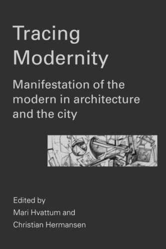 Tracing Modernity: Manifestations of the Modern in Architecture and the City