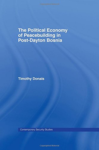 The Political Economy of Peacebuilding in Post-Dayton Bosnia