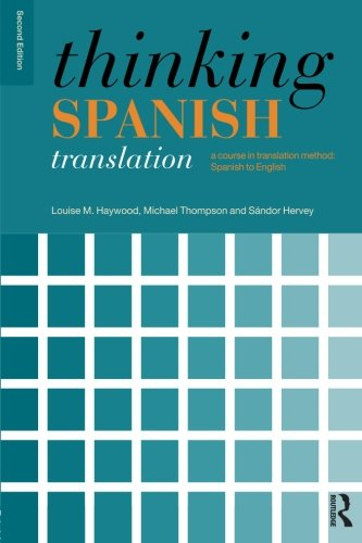 Thinking Spanish Translation: A Course in Translation Method: Spanish to English (2nd Revised edition)
