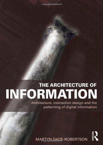The Architecture of Information: Architecture' Interaction Design and the Patterning of Digital Information