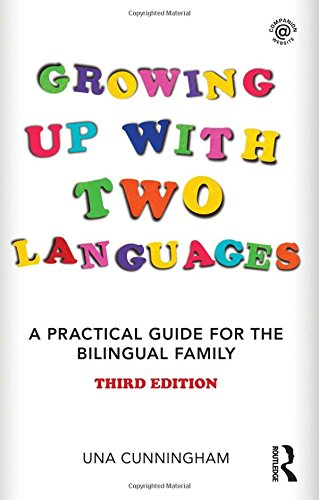 Growing Up with Two Languages: A Practical Guide for the Bilingual Family (3rd Revised edition)