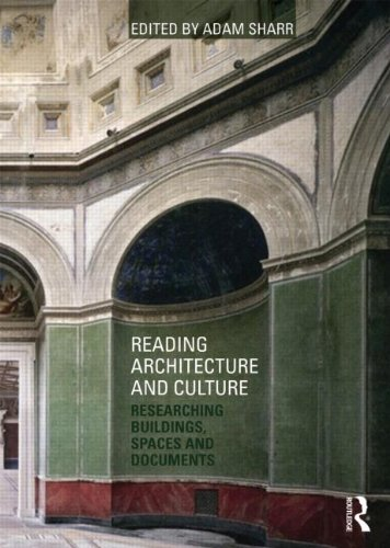 Reading Architecture and Culture: Researching Buildings' Spaces and Documents