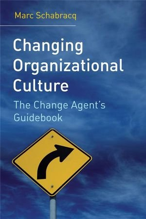 Changing Organizational Culture: The Change Agents Guidebook