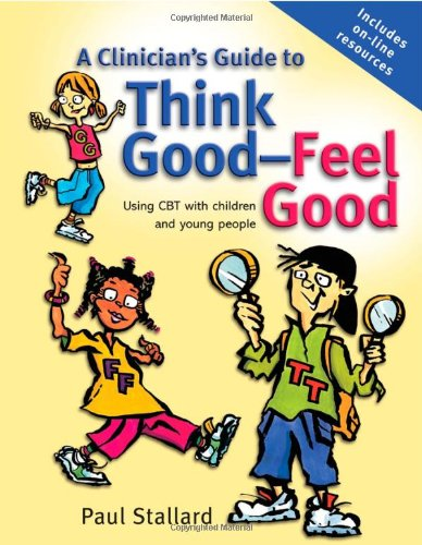 Clinicians Guide to Think Good' Feel Good' A: Using CBT with Children and Young People
