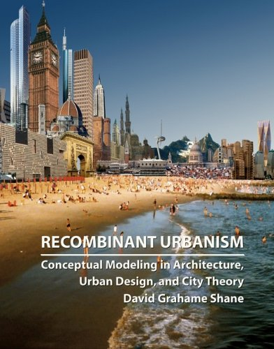 Recombinant Urbanism: Conceptual Modelling in Architecture' Urban Design and City Theory