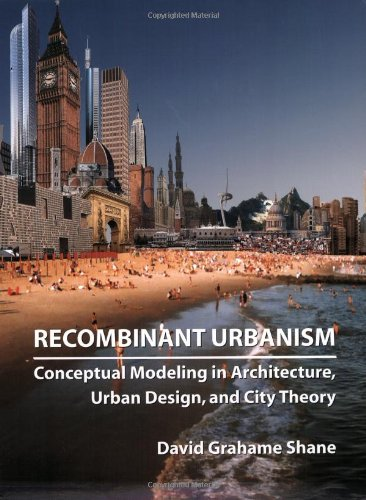 Recombinant Urbanism: Conceptual Modeling in Architecture' Urban Design and City Theory