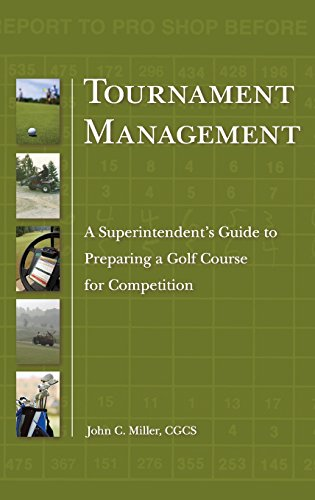 Tournament Management: A Superintendents Guide to Preparing a Golf Course for Competition