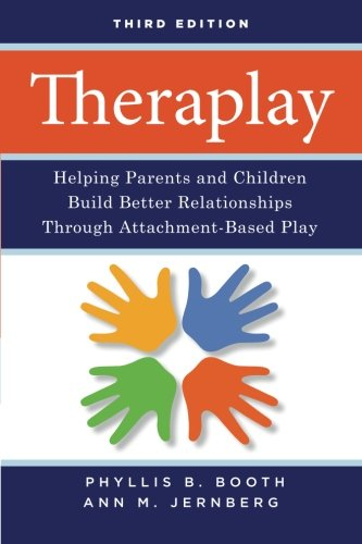 Theraplay: Helping Parents and Children Build Better Relationships Through Attachment-Based Play (3rd Revised edition)