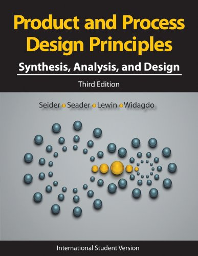 Product and Process Design Principles: Synthesis' Analysis and Design (3rd International student edition)