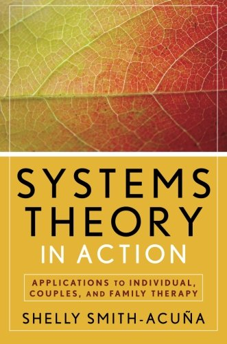 Systems Theory in Action: Applications to Individual' Couple' and Family Therapy