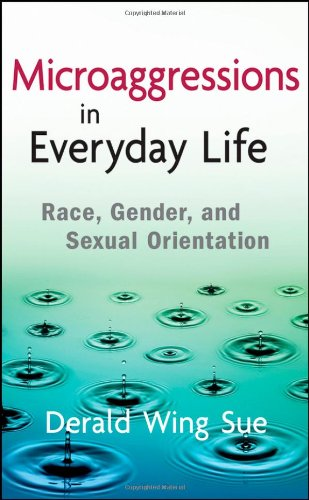 Microaggressions in Everyday Life: Race' Gender' and Sexual Orientation