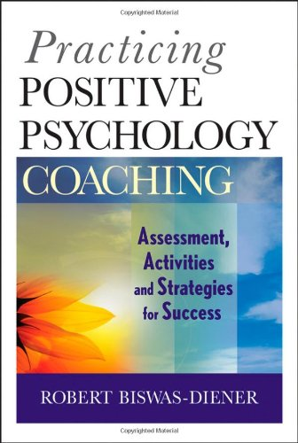 Practicing Positive Psychology Coaching: Assessment' Activities and Strategies for Success