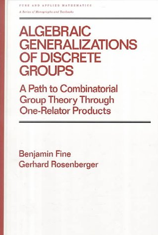 Algebraic Generalizations of Discrete Groups: A Path to Combinatorial Group Theory Through One-relator Products