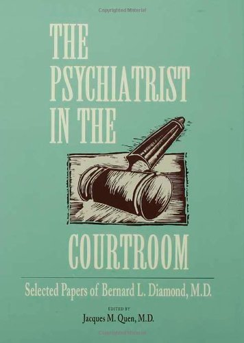 The Psychiatrist in the Courtroom: Selected Papers of Bernard L. Diamond M.D.