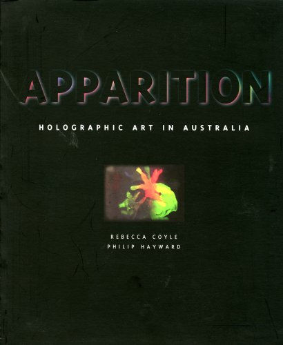 Apparition: Holographic Art in Australia: Holographic Art in Australia