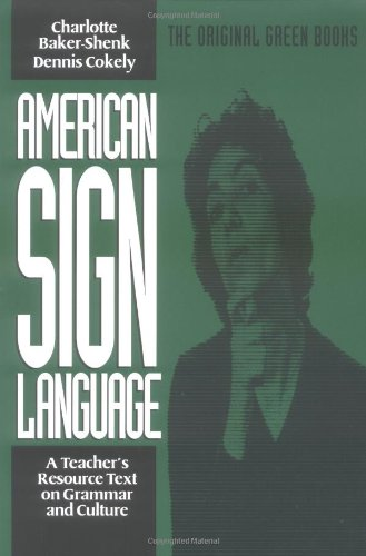 American Sign Language: A Teachers Resource Text on Grammar and Culture (New edition)