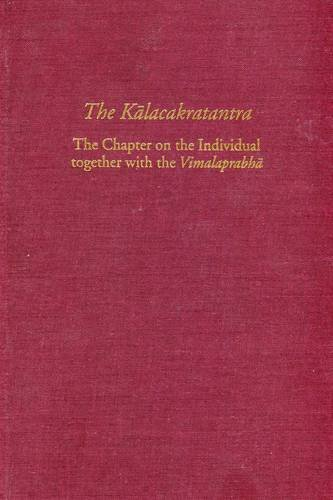 The Kalacakratantra: The Chapter on the Individual Together with the Vimalaprabha